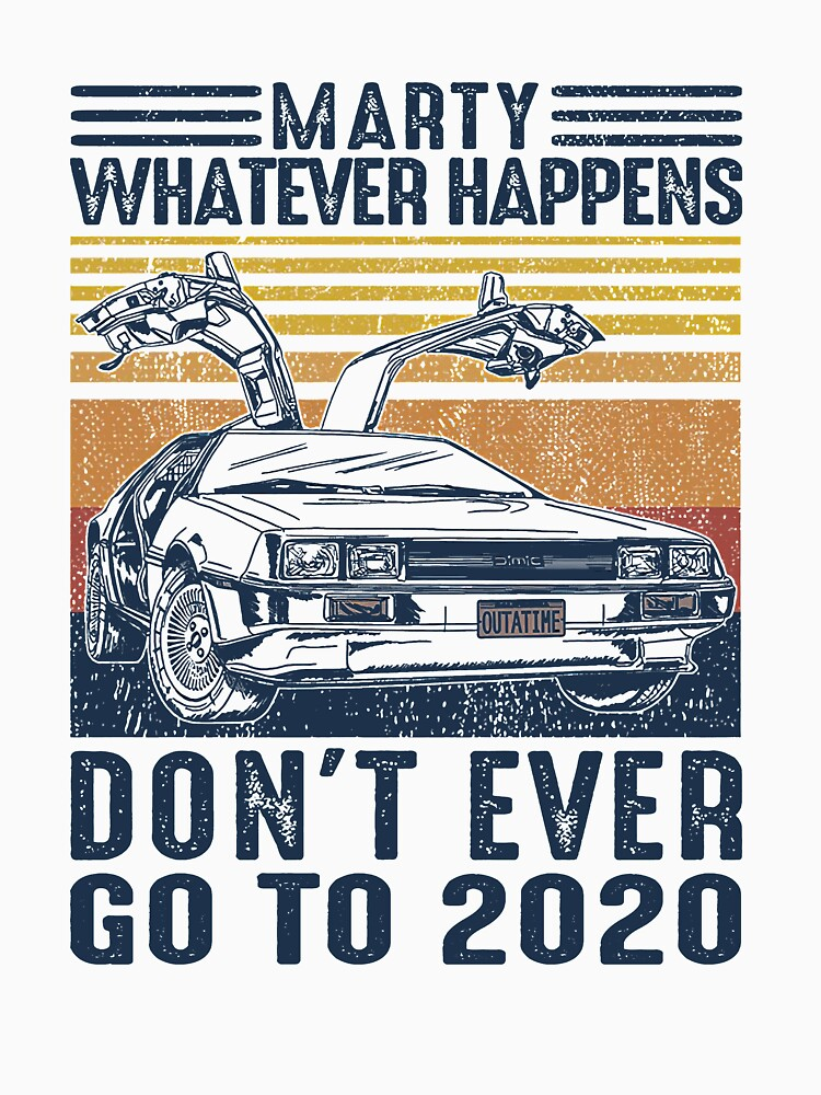 RedBubble: Vintage Marty whatever happens Don't ever go to 2020