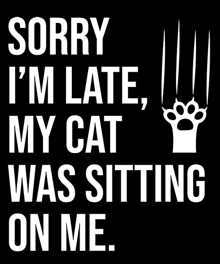 Qwertee: Sorry I'm late my cat was sitting..
