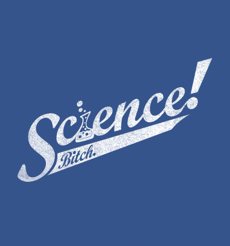 BustedTees: Science Bitch