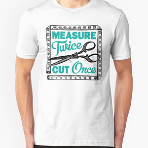 RedBubble: Sewing, Dressmaking and Quilting Motto Measure Twice