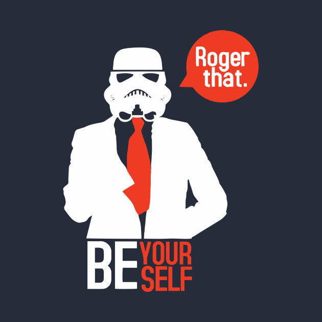 TeePublic: Storm Trooper Be Your Self