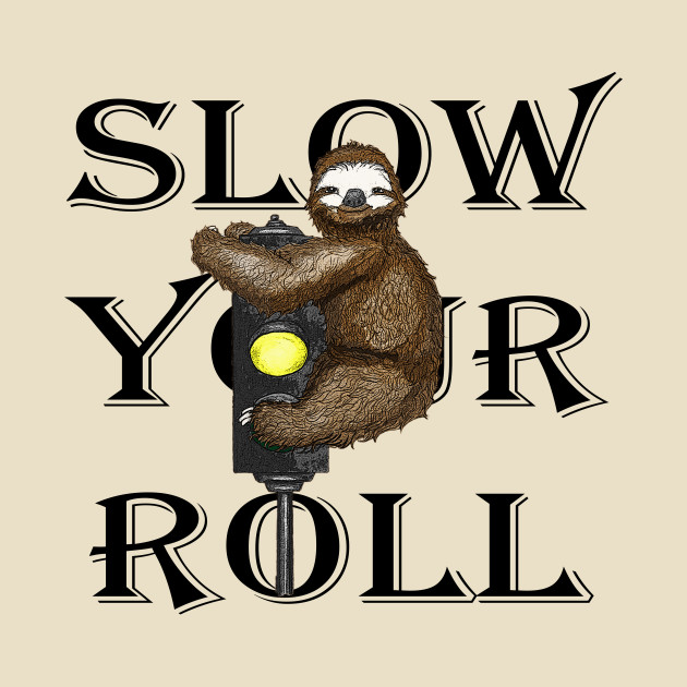 TeePublic: Slow Your Roll