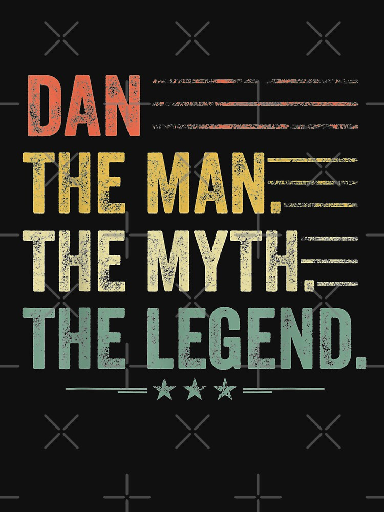RedBubble: Dan The Man The Myth The Legend Fathers Day, Birthday Gift