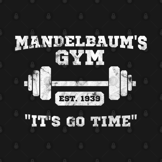 TeePublic: Mandelbaum's Gym - It's Go Time!