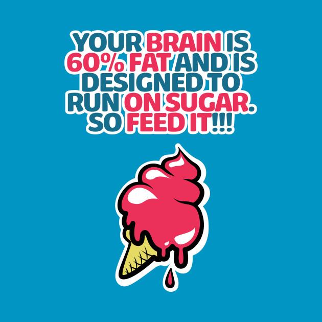 TeePublic: FEED YOUR BRAIN!!! - Ice Cream
