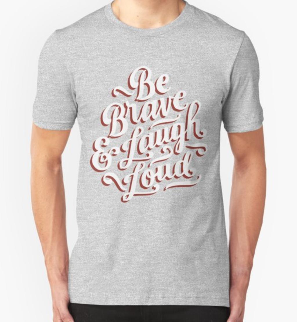 RedBubble: Be Brave & Laugh Loud