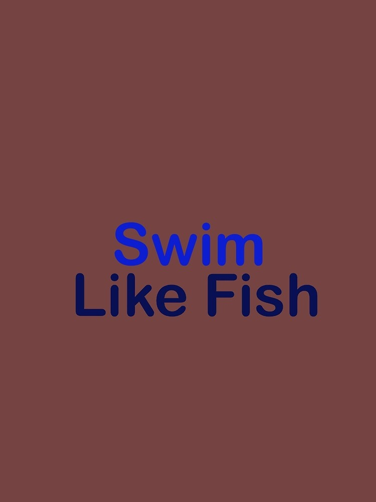 RedBubble: swim like fish