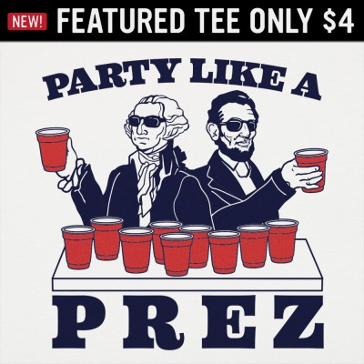 6 Dollar Shirts: Party Like A Prez