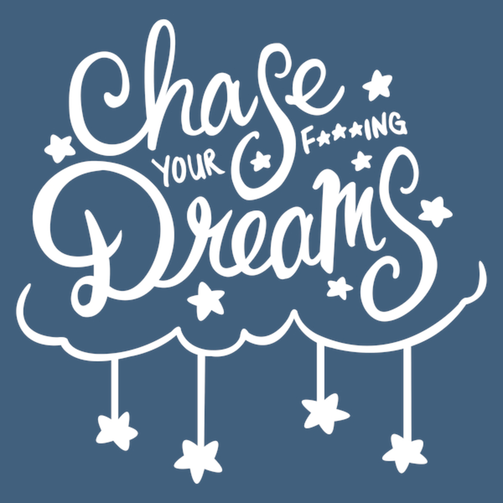 NeatoShop: Chase Your F***king Dreams - Jacey Chase Tee