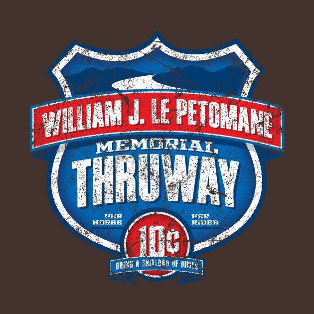 TeePublic: William J LePetomane Memorial Thruway