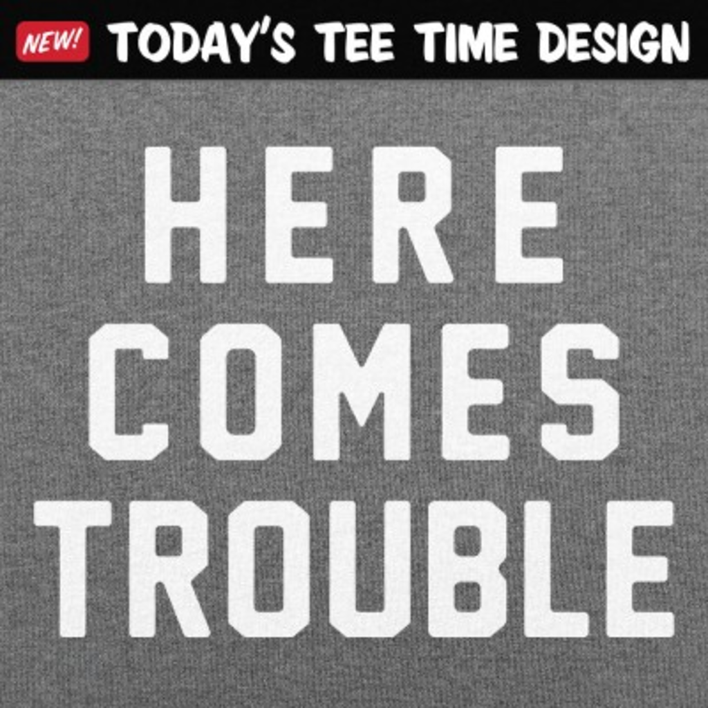 6 Dollar Shirts: Here Comes Trouble