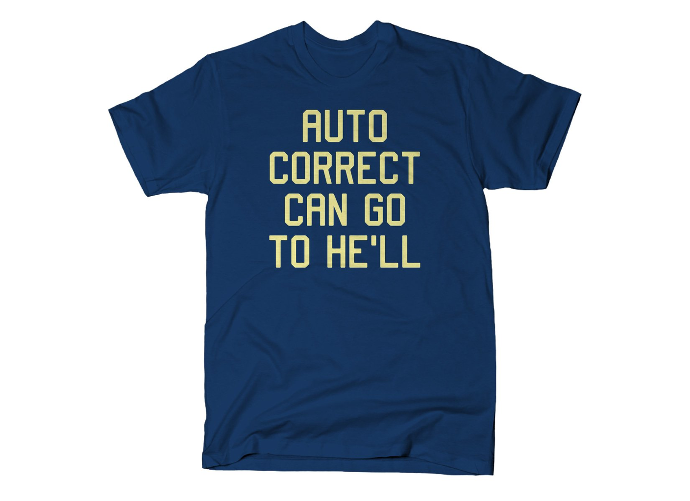 SnorgTees: Auto Correct Can Go To He'll