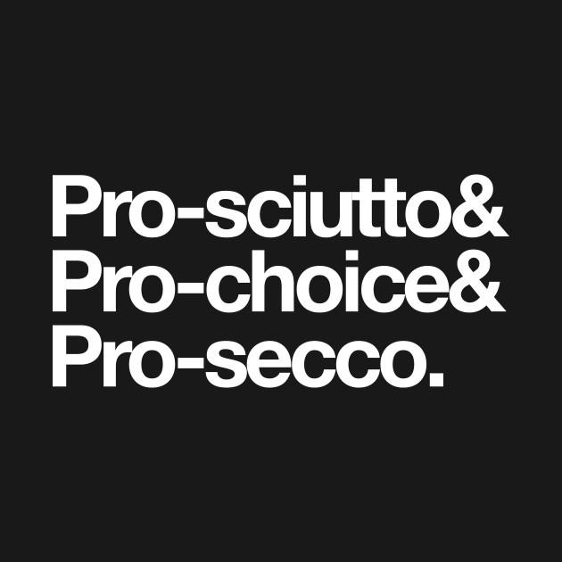TeePublic: Pro-sciutto & pro-choice & pro-secco