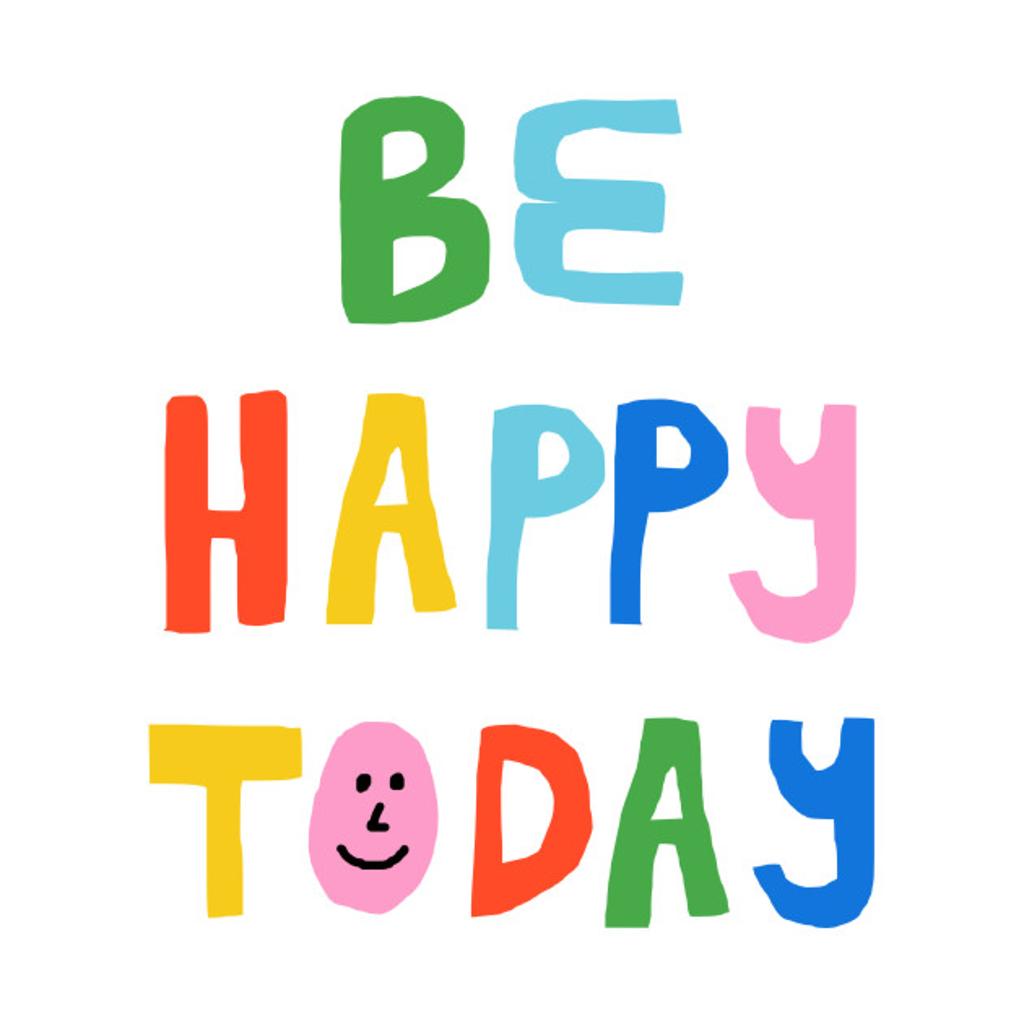 TeePublic: Be Happy Today