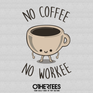 OtherTees: No Coffee No Workee