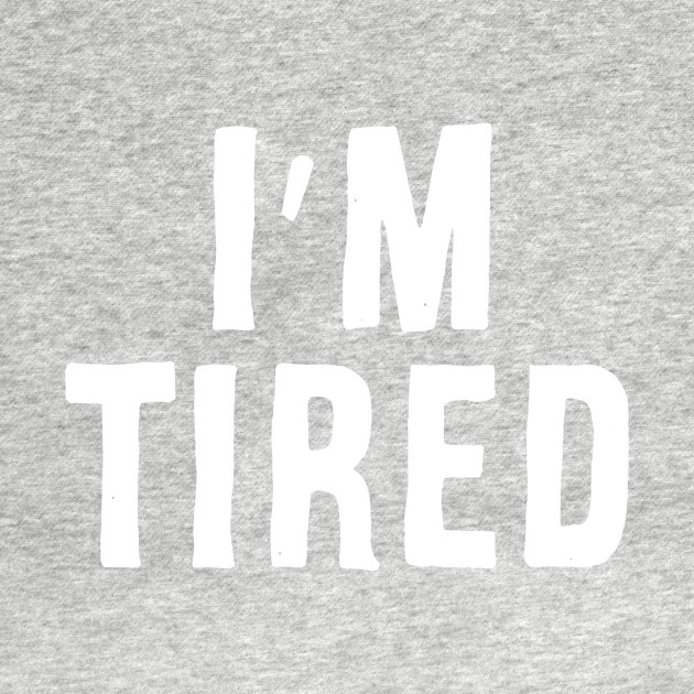 TeePublic: I'm Tired
