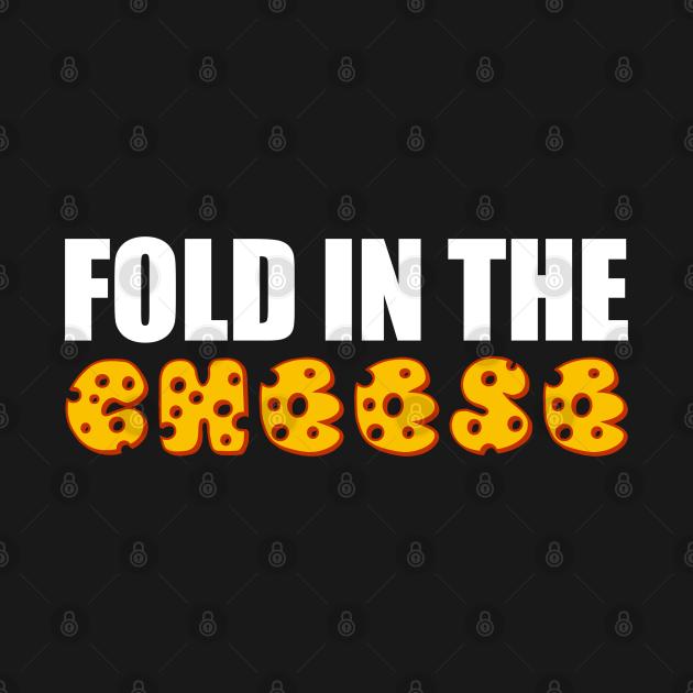 TeePublic: Fold In The Cheese