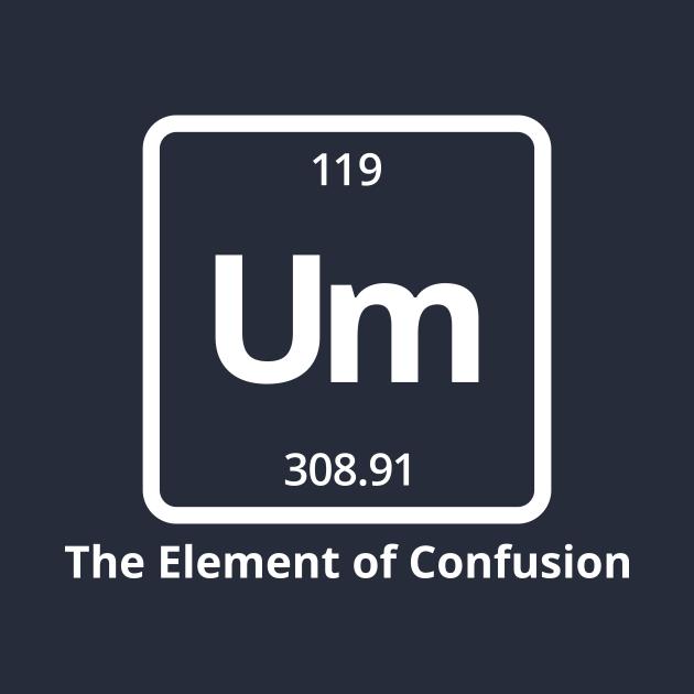 TeePublic: Um The Element of Confusion