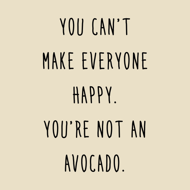 TeePublic: Avocado - You can't make everyone happy