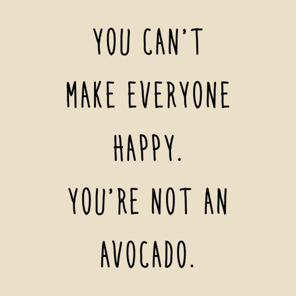 TeePublic: Avocado - You can't make everyone happy