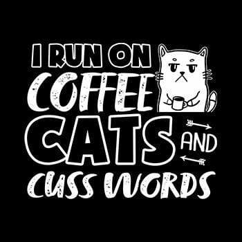 BustedTees: I run on Coffee Cats And Cuss Words