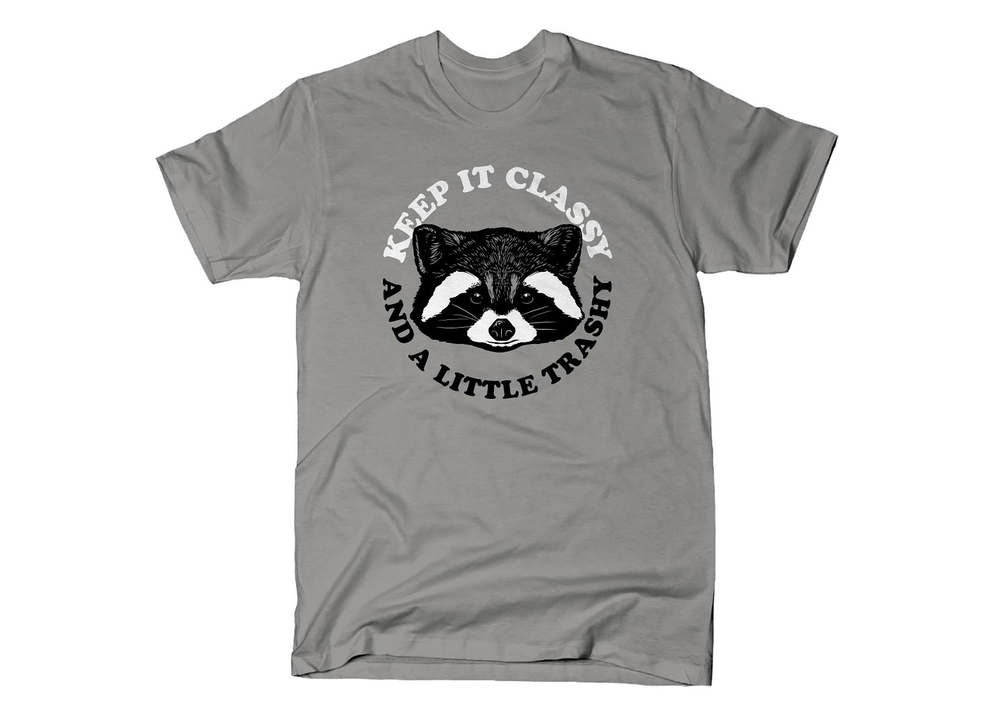 SnorgTees: Keep It Classy And A Little Trashy