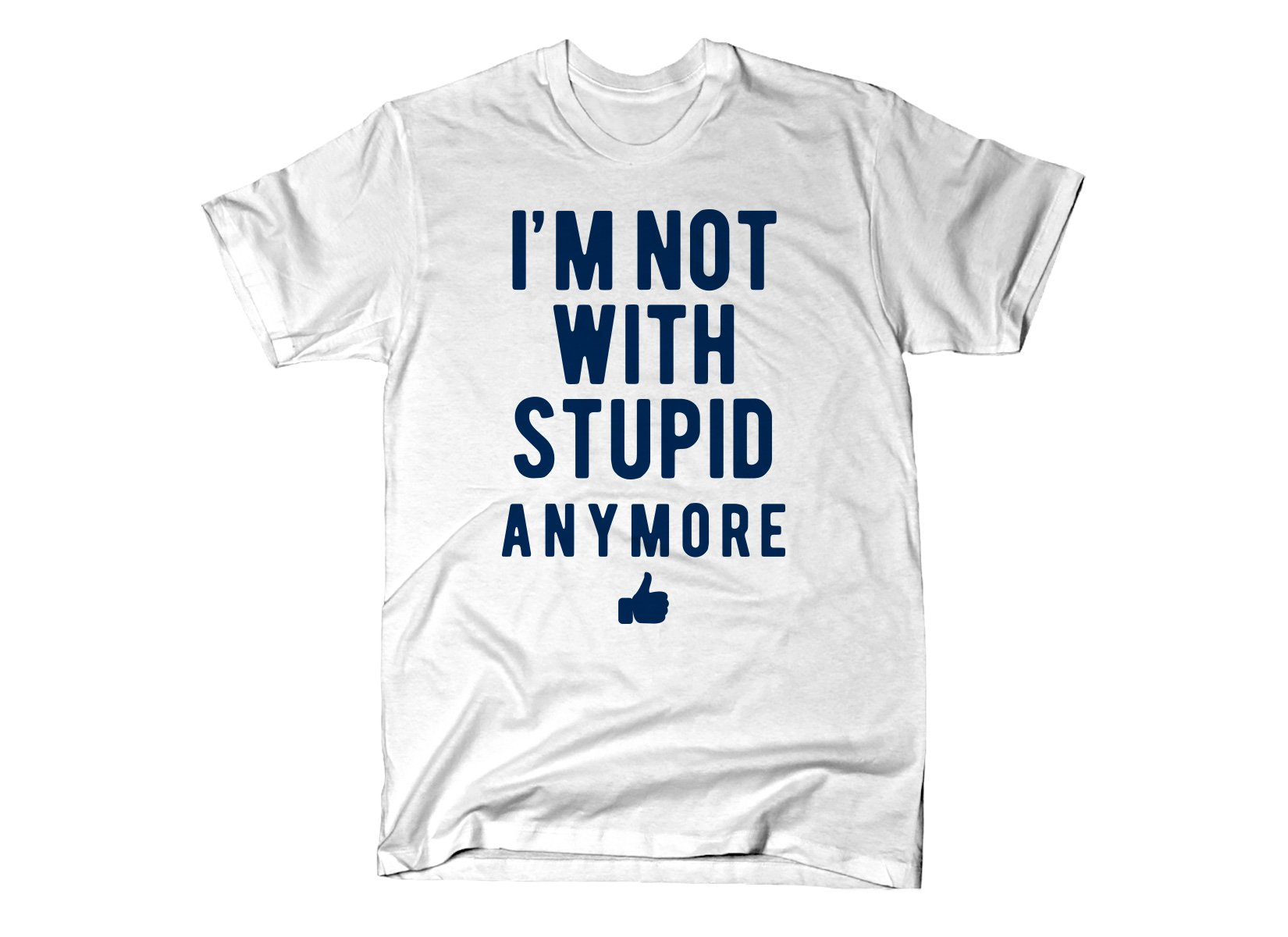 SnorgTees: I'm Not With Stupid Anymore
