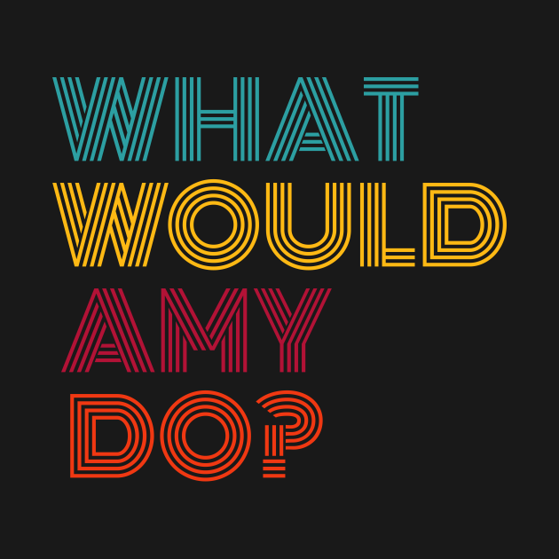 TeePublic: What Would Amy Do? Strong Women Gifts Feminist Feminism