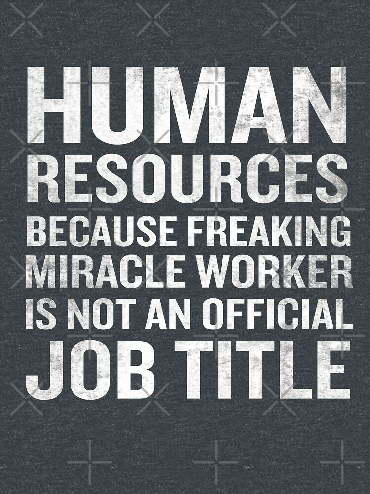 RedBubble: Human Resources Miracle Worker Funny HR Job Quote