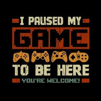 BustedTees: I Paused my Game