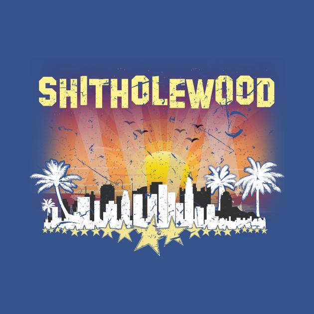TeePublic: SHITHOLEWOOD