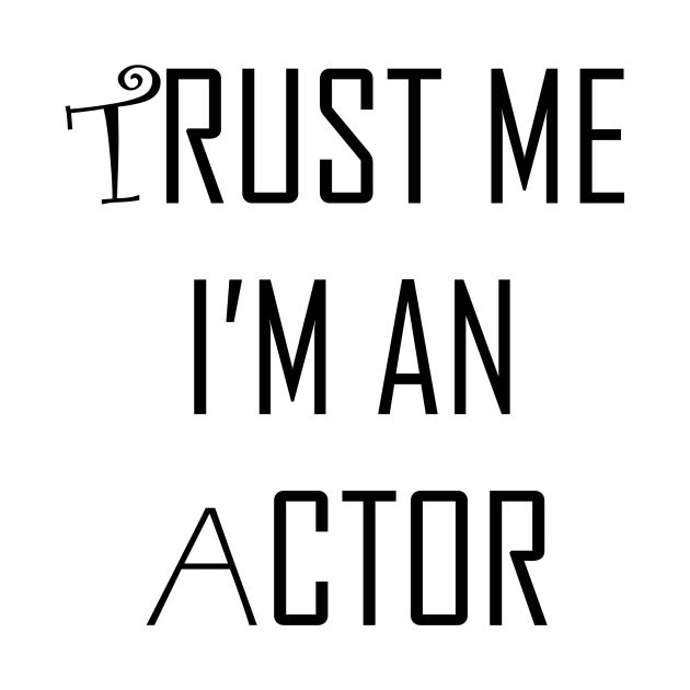 TeePublic: Trust me I am an actor