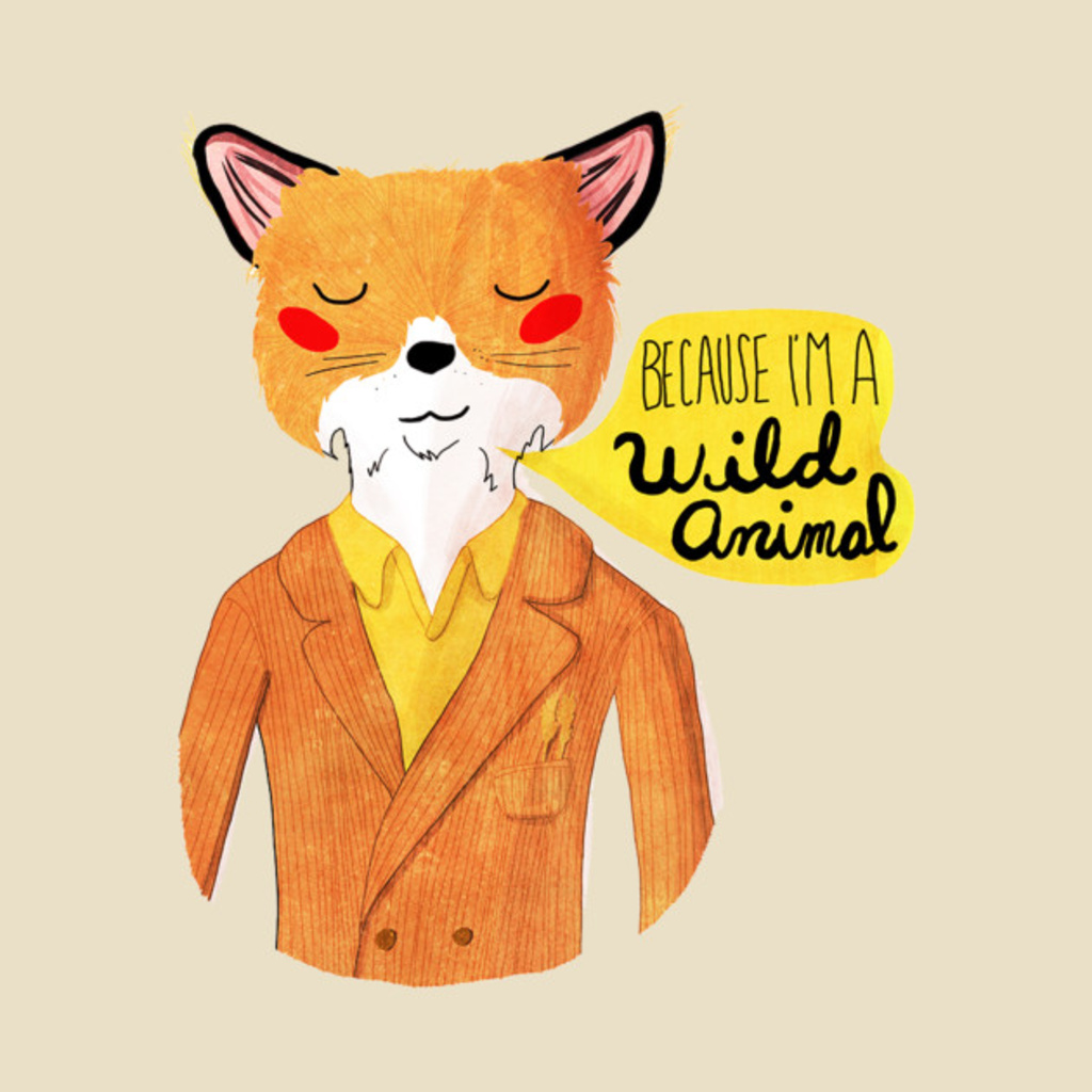 TeePublic: Because I'm A Wild Animal