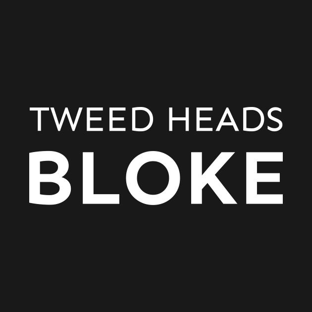 TeePublic: Tweed Heads Bloke