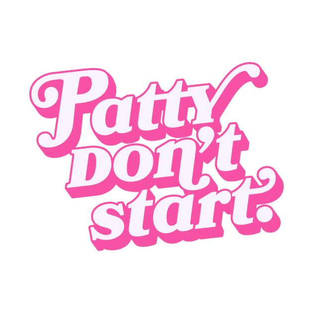 TeePublic: Patty don't start.