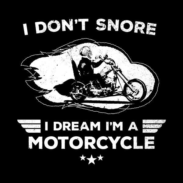 NeatoShop: I Don't Snore I Dream I'm A Motorcycle Funny