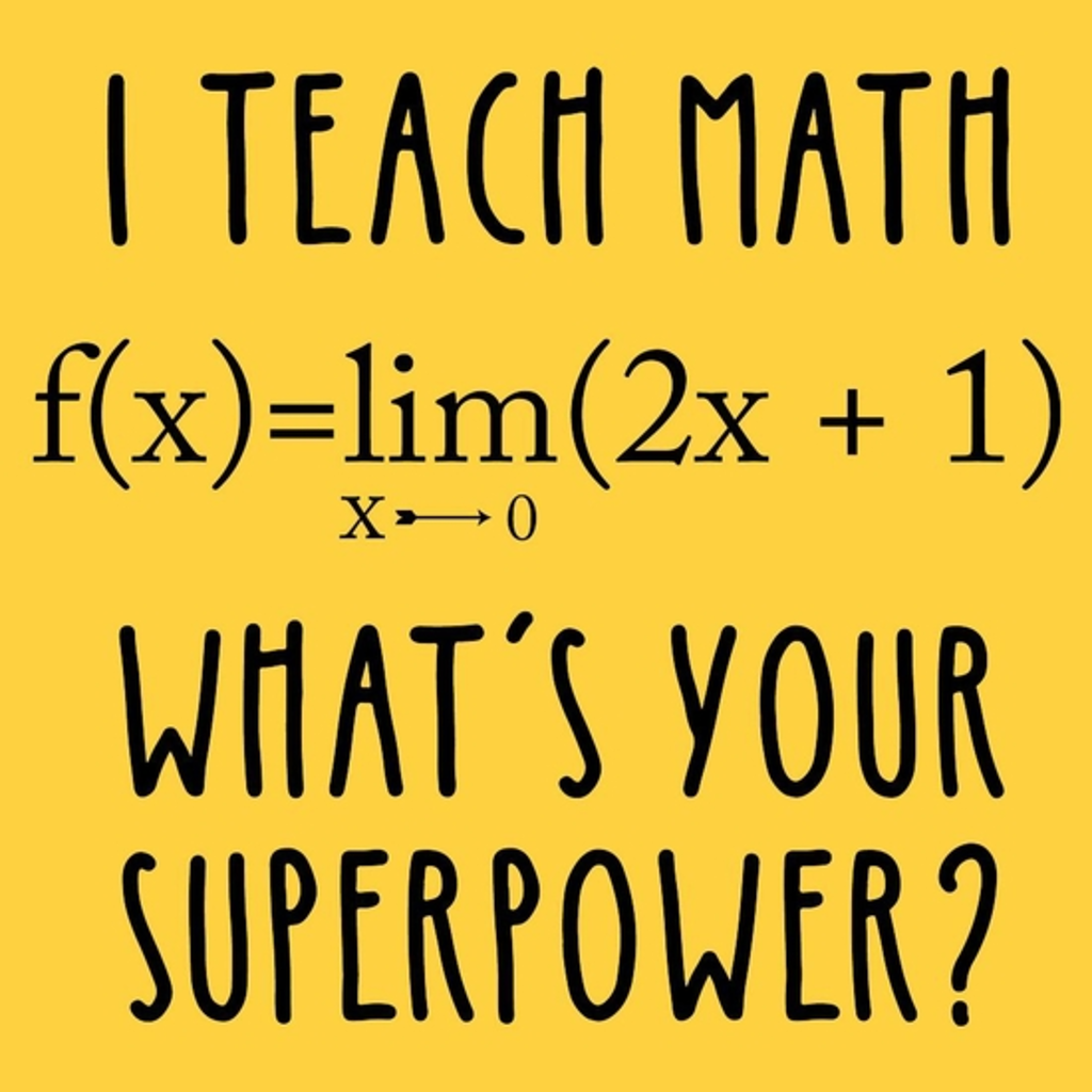 BustedTees: I TEACH MATH WHAT's YOUR SUPERPOWER?