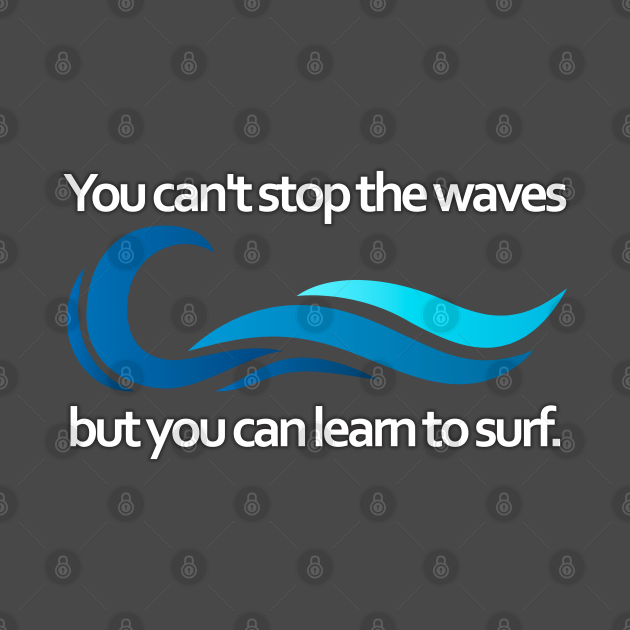 TeePublic: You can't stop the waves but you cn learn to surf them mental health quote