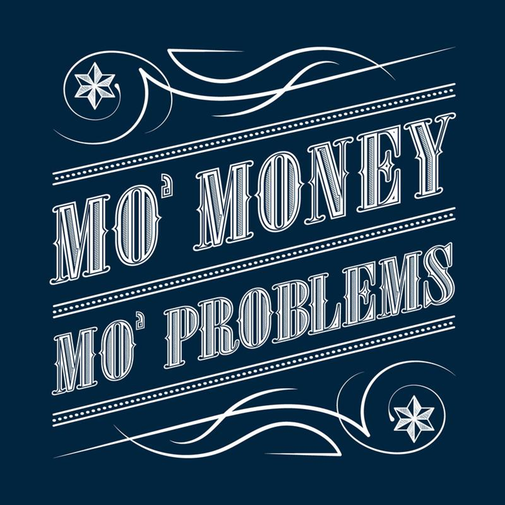 Curious Rebel: Mo' Money Mo' Problems