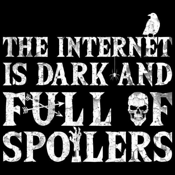 Image result for the internet is dark and full of spoilers