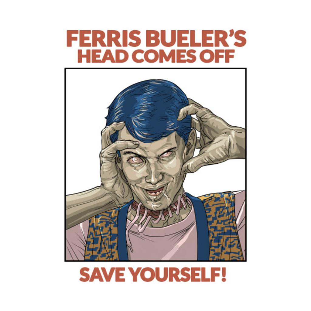 TeePublic: Ferris Bueller Head Comes Off