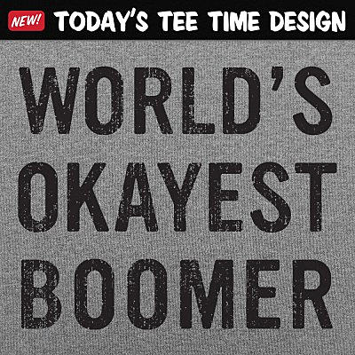 6 Dollar Shirts: World's Okayest Boomer