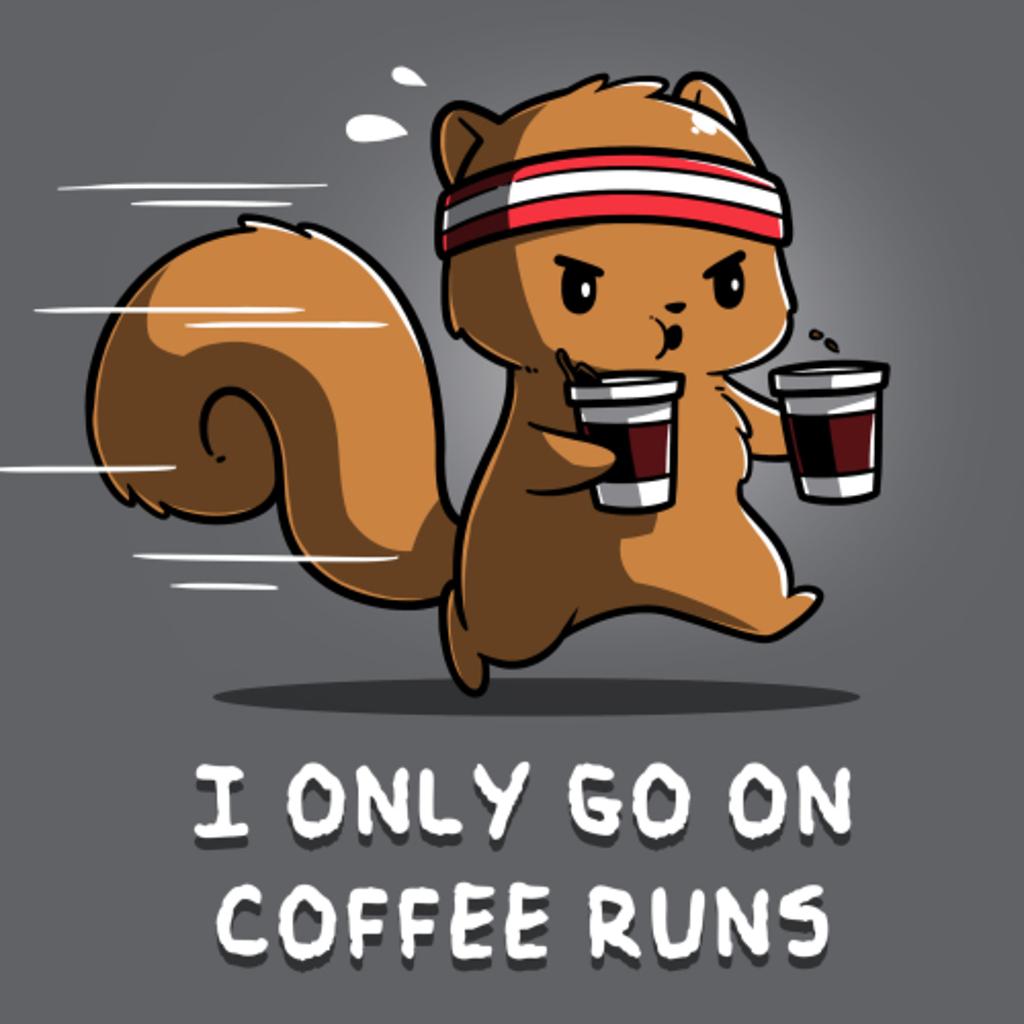 TeeTurtle: I Only Go On Coffee Runs