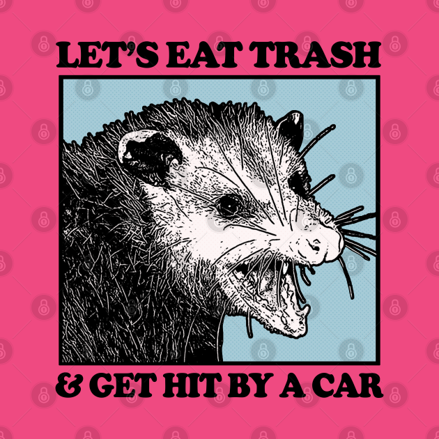 TeePublic: Let's Eat Trash & Get Hit By A Car
