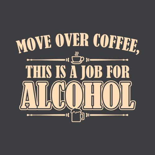 Five Finger Tees: Move Over Coffee, This Is A Job For Alcohol T-Shirt