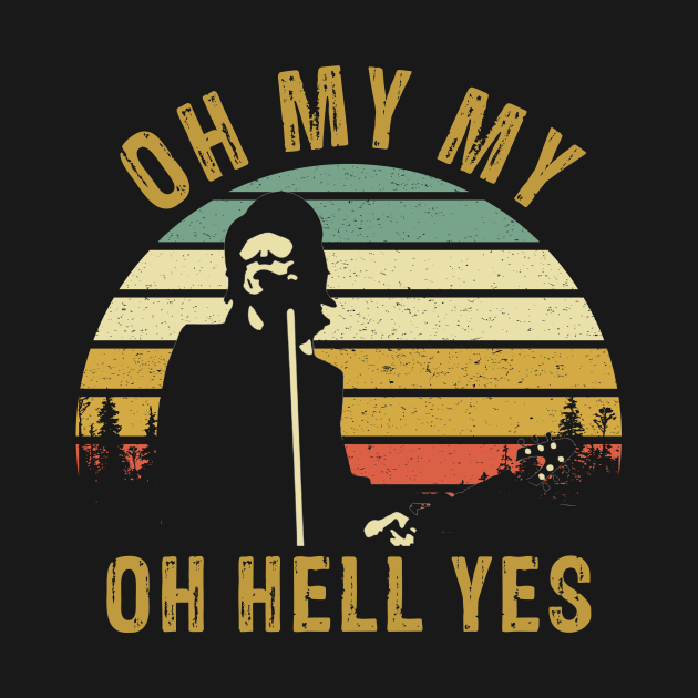 TeePublic: Oh My My Oh Hell Yes Petty Funny Music Fans Gifts