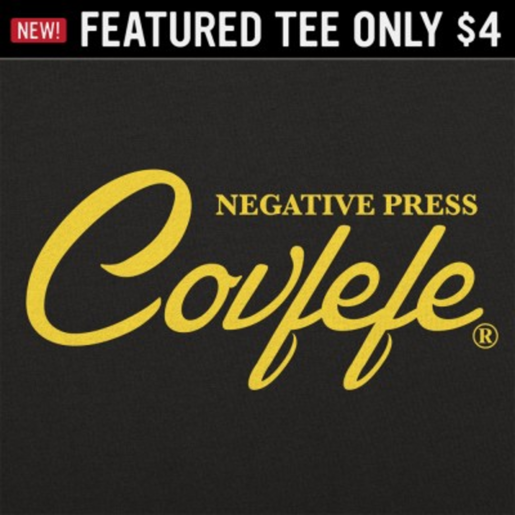 6 Dollar Shirts: Negative Press Covfefe
