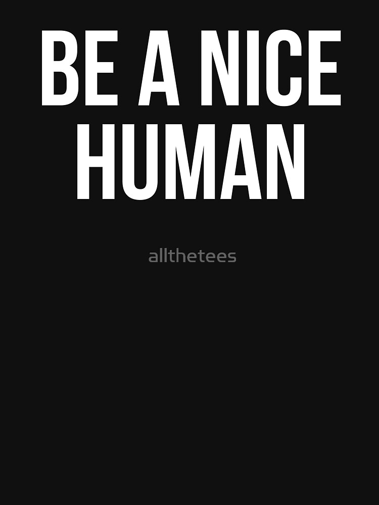 RedBubble: Be a nice human