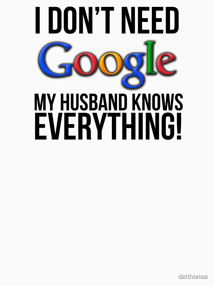 RedBubble: I don't need Google my husband knows everything!