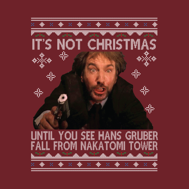 TeePublic: Die Hard Its Not Christmas Until Hans Gruber Falls From Nakatomi Tower Knit Pattern